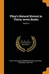 Pliny's Natural History in Thirty-seven Books; Volume 2