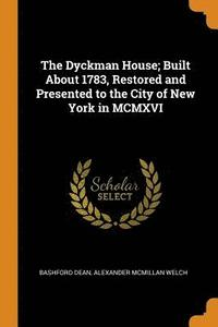 The Dyckman House; Built about 1783, Restored and Presented to the City of New York in MCMXVI