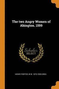 The Two Angry Women of Abington. 1599