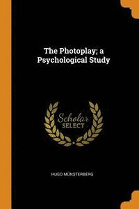 The Photoplay; A Psychological Study