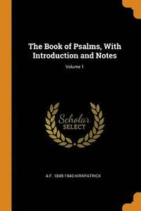 The Book of Psalms, with Introduction and Notes; Volume 1