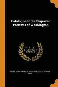 Catalogue of the Engraved Portraits of Washington