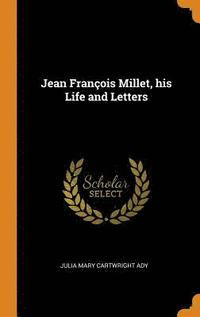 Jean Francois Millet, his Life and Letters