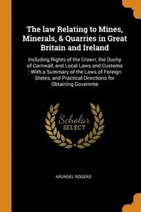 Law Relating To Mines, Minerals, & Quarries In Great Britain And Ireland