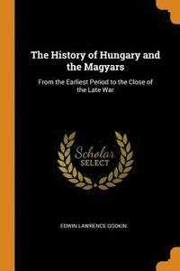 The History of Hungary and the Magyars