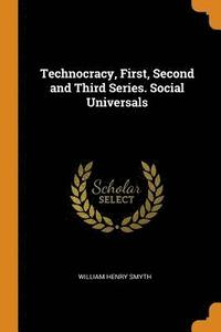 Technocracy, First, Second and Third Series. Social Universals