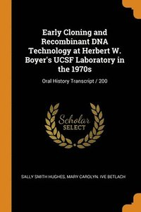 Early Cloning And Recombinant Dna Technology At Herbert W. Boyer's Ucsf Laboratory In The 1970s