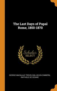 Last Days Of Papal Rome, 1850-1870