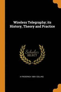 Wireless Telegraphy; Its History, Theory and Practice