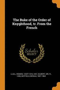 The Buke of the Order of Knyghthood, Tr. from the French