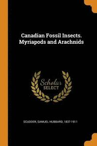 Canadian Fossil Insects. Myriapods and Arachnids