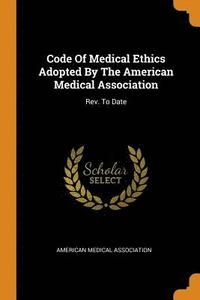 Code of Medical Ethics Adopted by the American Medical Association
