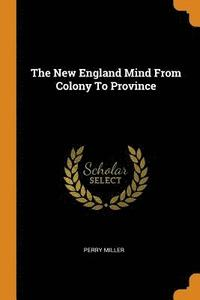 The New England Mind from Colony to Province