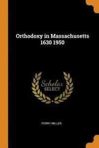 Orthodoxy in Massachusetts 1630 1950