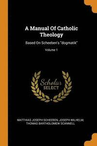 A Manual of Catholic Theology