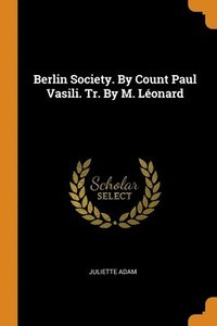 Berlin Society. By Count Paul Vasili. Tr. By M. Leonard