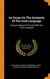 An Essay on the Antiquity of the Irish Language