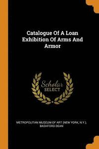 Catalogue of a Loan Exhibition of Arms and Armor
