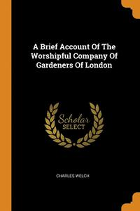 Brief Account Of The Worshipful Company Of Gardeners Of London