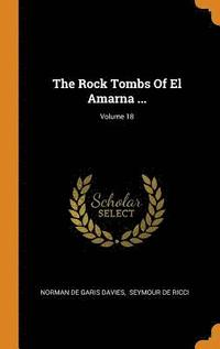The Rock Tombs of El Amarna ...; Volume 18
