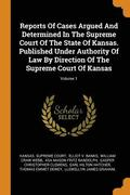 Reports of Cases Argued and Determined in the Supreme Court of the State of Kansas. Published Under Authority of Law by Direction of the Supreme Court of Kansas; Volume 1