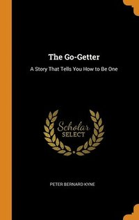 The Go-Getter: A Story That Tells You Ho