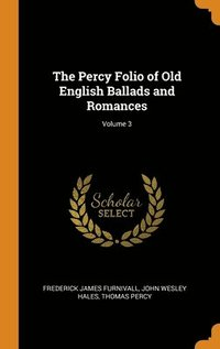 Percy Folio Of Old English Ballads And Romances; Volume 3