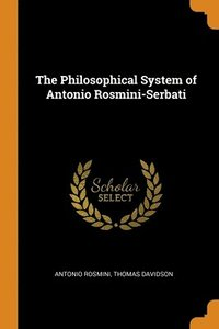 Philosophical System Of Antonio Rosmini-serbati