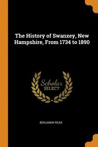 History Of Swanzey, New Hampshire, From 1734 To 1890