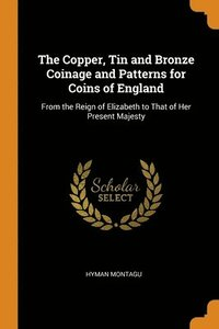 Copper, Tin And Bronze Coinage And Patterns For Coins Of England