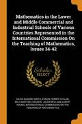 Mathematics in the Lower and Middle Commercial and Industrial Schools of Various Countries Represented in the International Commission on the Teaching of Mathematics, Issues 34-42