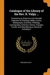 Catalogue of the Library of the Rev. R. Valpy ...
