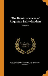Reminiscences Of Augustus Saint-Gaudens; Volume 1