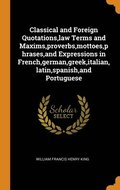 Classical And Foreign Quotations,Law Terms And Maxims,Proverbs,Mottoes,Phrases,And Expressions In French,German,Greek,Italian,Latin,spanish,And Portuguese