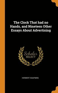Clock That Had No Hands, And Nineteen Other Essays About Advertising