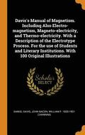 Davis's Manual of Magnetism. Including Also Electro-Magnetism, Magneto-Electricity, and Thermo-Electricity. with a Description of the Electrotype Process. for the Use of Students and Literary