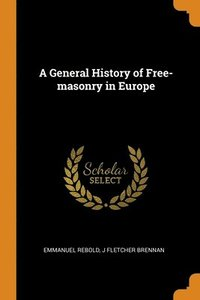 General History Of Free-Masonry In Europe