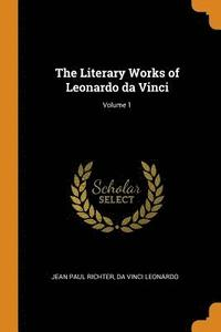 The Literary Works of Leonardo da Vinci; Volume 1