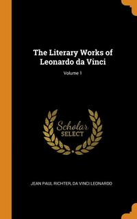 Literary Works Of Leonardo Da Vinci; Volume 1