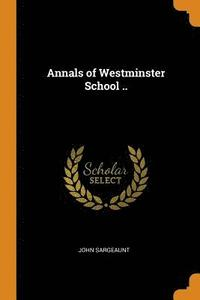 Annals of Westminster School ..
