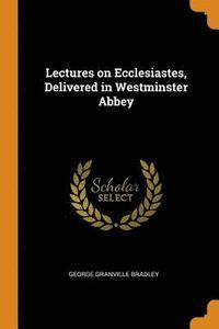 Lectures on Ecclesiastes, Delivered in Westminster Abbey
