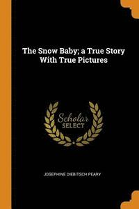 The Snow Baby; A True Story with True Pictures