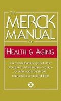 The Merck Manual of Health & Aging: The Comprehensive Guide to the Changes and Challenges of Aging-For Older Adults and Those Who Care for and about T