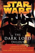The Dark Lord Trilogy: Star Wars Legends: Labyrinth of Evil Revenge of the Sith Dark Lord: The Rise of Darth Vader