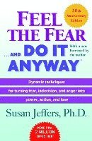 Feel the Fear . . . and Do It Anyway (R): Dynamic Techniques for Turning Fear, Indecision, and Anger Into Power, Action, and Love