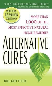 Alternative Cures: More Than 1,000 of the Most Effective Natural Home Remedies