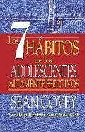 Los 7 Hábitos de Los Adolescentes Altamente Efectivos = The 7 Habits of Highly Effective Teens