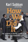 How We Did It: The Subban Plan for Success in Hockey, School and Life