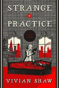 Strange practice : a Dr. Greta Helsing novel / Vivian Shaw.