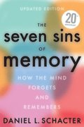 The Seven Sins of Memory Revised Edition: How the Mind Forgets and Remembers